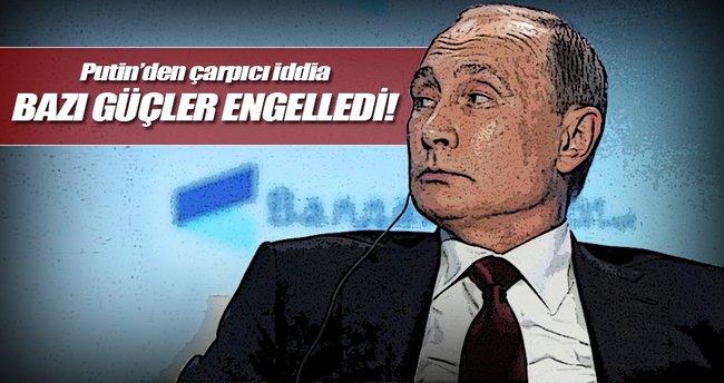 Putin'den çarpıcı ima: Bazı güçler engelledi!