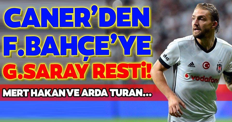 Caner Erkin'den Fenerbahçe'ye Galatasaray resti! Mert Hakan ve Arda Turan...