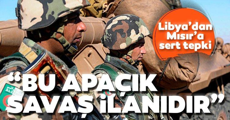 Libya'dan Mısır'a sert tepki: Bu apaçık savaş ilanıdır
