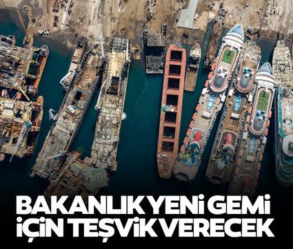 Ulaştırma ve Altyapı Bakanlığı yeni gemi için teşvik verecek