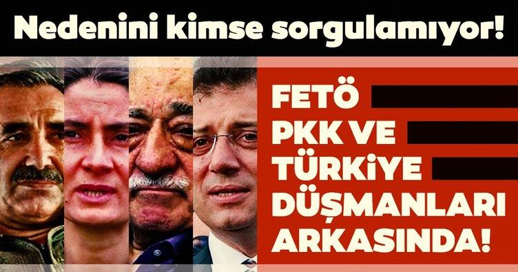 FETÖ, PKK ve Türkiye düşmanları onun arkasında