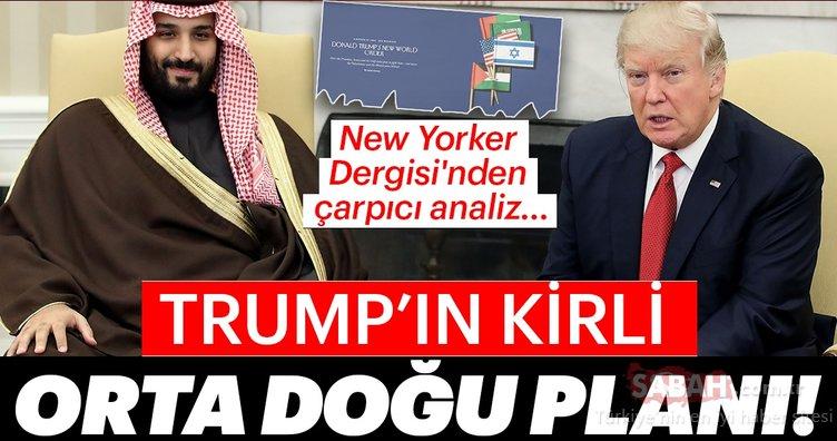 New Yorker Dergisi'nden çarpıcı analiz... Trump'ın kirli Orta Doğu planı!