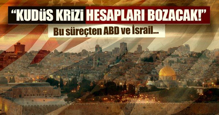 """""""Kudüs krizi hesapları bozacak!"""""""