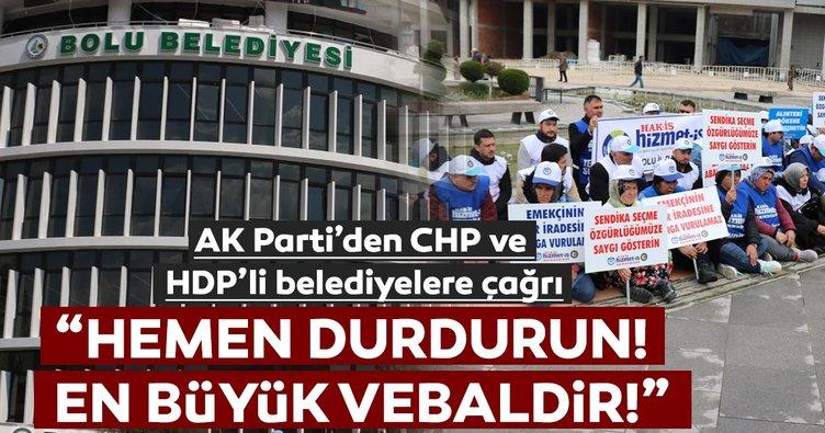 AK Parti'den CHP ve HDP'li belediyelere çağrı: Hemen durdurun