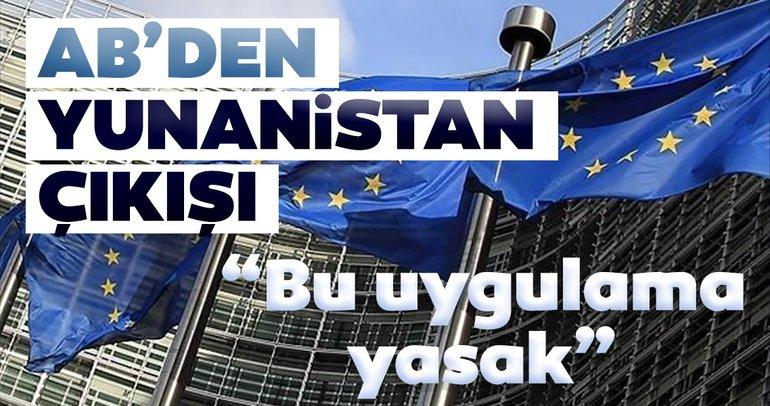 Avrupa Birliği'nden, Yunanistan çıkışı: Bu uygulama yasak
