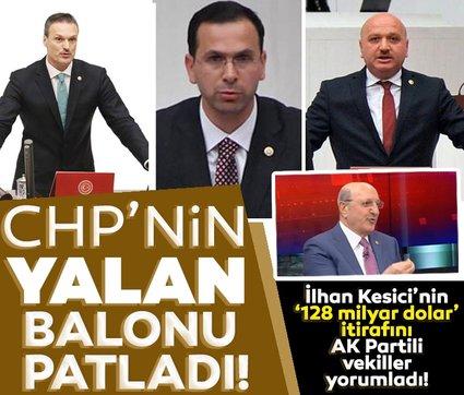 AK Partililere CHP'li İlhan Kesici'nin açıklamaları soruldu: 128 milyar dolarlık yalan bombası patladı