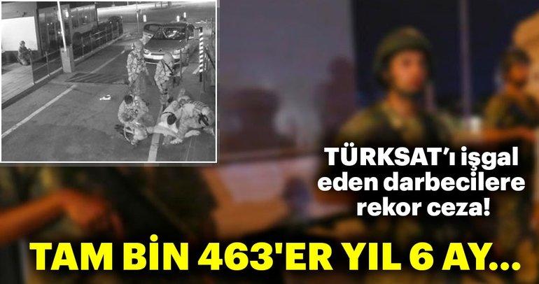 TÜRKSAT'ı işgal eden darbecilere rekor ceza onandı... Tam bin 463'er yıl 6 ay hapis cezası!