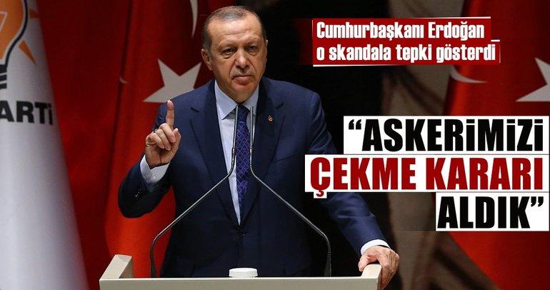 Cumhurbaşkanı Erdoğan: Askerimizi çekme kararı aldık