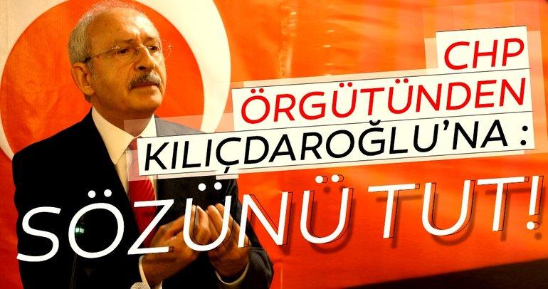 CHP örgütünden Kılıçdaroğlu'na :Sözünü tut!