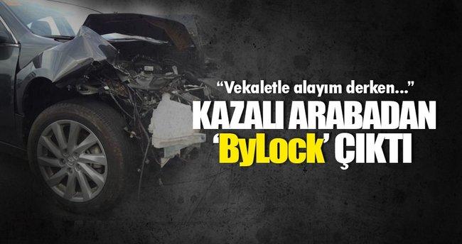 Kazalı arabasını alırken 'ByLock' ele verdi