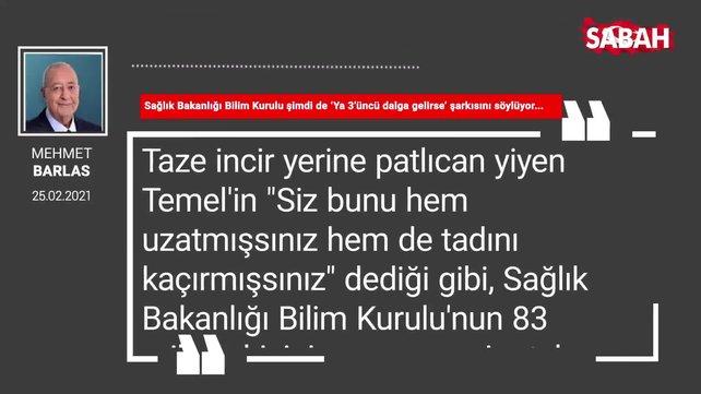 Mehmet Barlas   Sağlık Bakanlığı Bilim Kurulu şimdi de 'Ya 3'üncü dalga gelirse' şarkısını söylüyor...