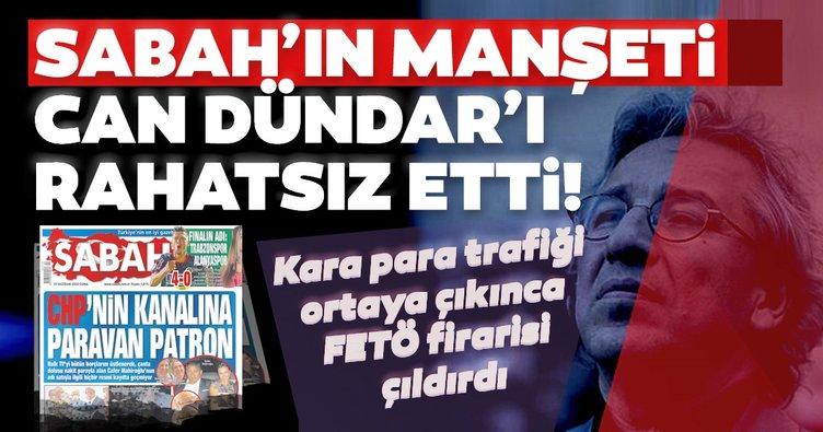 Son dakika: Kara para trafiği ortaya çıkınca FETÖ firarisi çıldırdı! Sabah'ın manşeti Can Dündar'ı rahatsız etti...