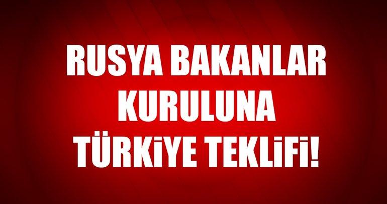 Rusya Bakanlar Kuruluna Türkiye teklifi