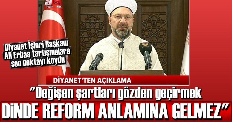 Diyanet İşleri Başkanı Ali Erbaş tartışmalara son noktayı koydu