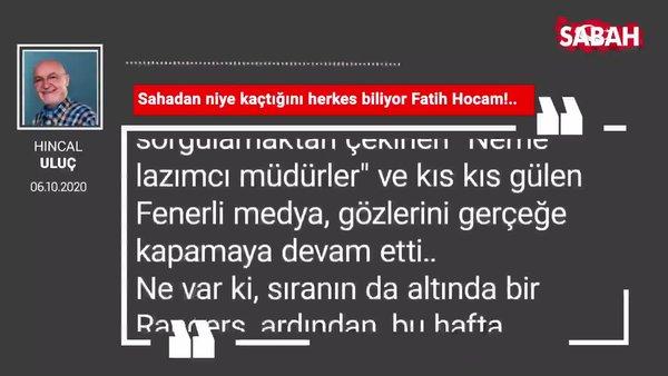 Hıncal Uluç 'Sahadan niye kaçtığını herkes biliyor Fatih Hocam!..'