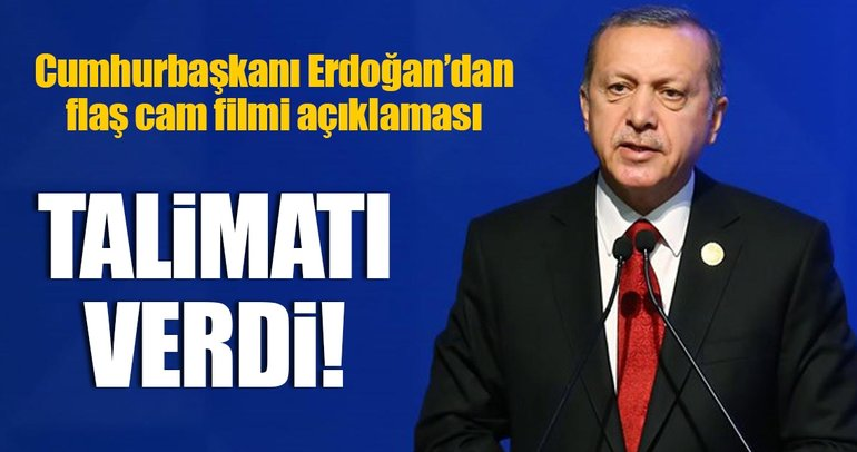 Son Dakika Haberi: Cumhurbaşkanı Erdoğan'dan flaş cam filmi açıklaması