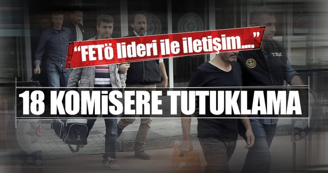 18 ByLock'çu komisere tutuklama talebi