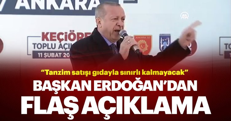 Başkan Erdoğan: Tanzim satışında gıda ile sınırlı kalmayız