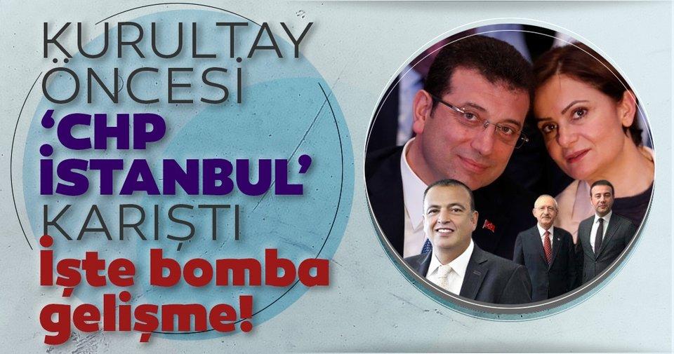 Kurultay öncesi 'CHP İstanbul' karıştı! İşte bomba gelişme