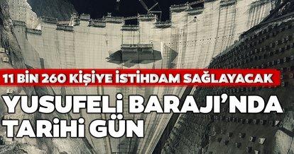Yusufeli Barajı'nda tarihi gün!