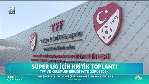 Süper Lig için kritik toplantı