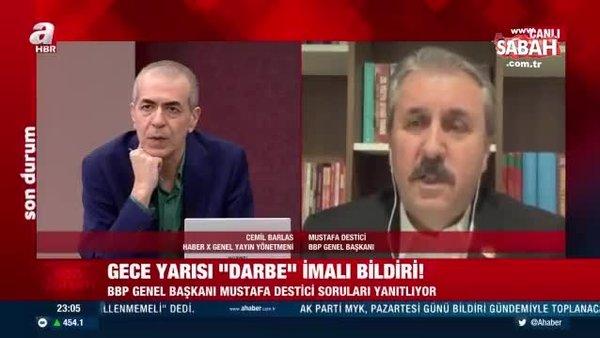 Büyük Birlik Partisi Genel Başkanı Mustafa Destici'den darbe imalı bildiriye sert tepki!