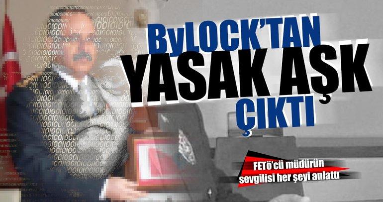 ByLock'tan FETÖ'cü müdürün yasak aşk itirafı çıktı!