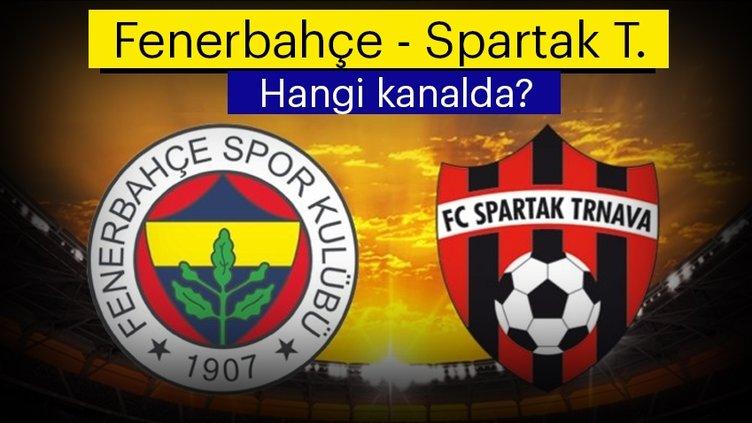 Son Dakika Haber   Fenerbahçe Spartak Trnava hangi kanalda? Fenerbahçe maçı canlı yayın nasıl izlenir?