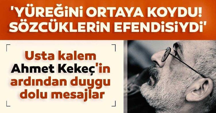 Usta kalem Ahmet Kekeç'in ardından duygu dolu mesajlar! 'Yüreğini ortaya koydu! Sözcüklerin efendisiydi'