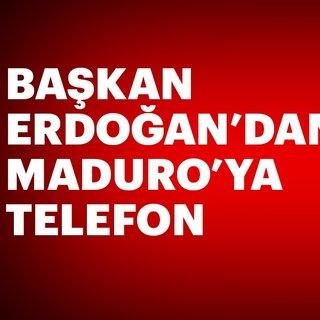 Son dakika: Başkan Erdoğan'dan Maduro'ya telefon