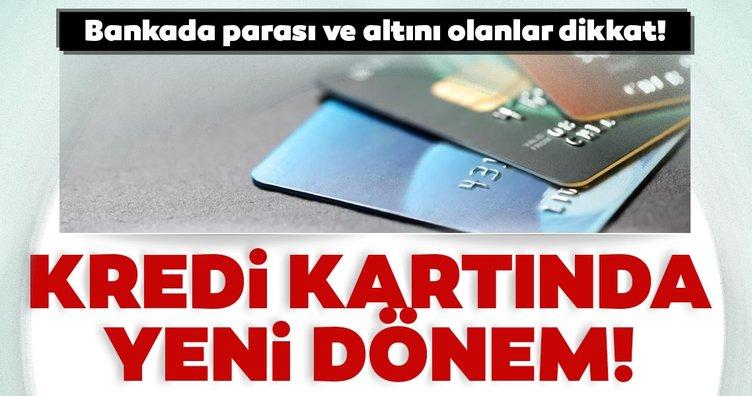 Bankada parası ve altını olanlar dikkat: 'Kredi kartı'nda yeni dönem!