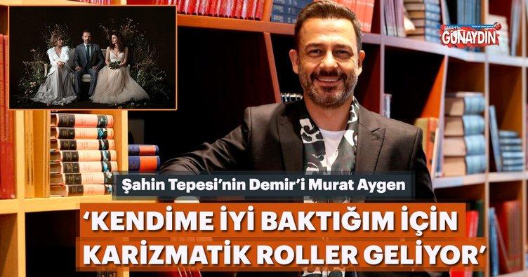 Murat Aygen: Kendime iyi baktığım için karizmatik roller geliyor