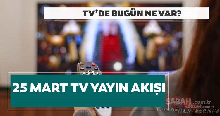 Bugün TV'de ne var? 25 Mart Show TV, Star TV, Kanal D, TRT1, ATV tv kanallarının yayın akışı listesi