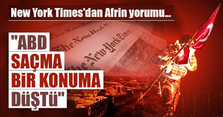 New York Times'dan Afrin yorumu... ABD saçma bir konuma düştü