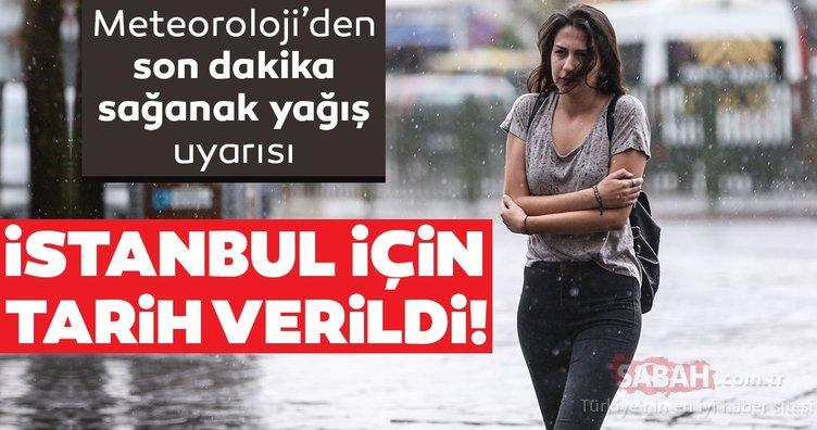 Meteoroloji'den İstanbul'a son dakika hava durumu ve sağanak yağış uyarısı geldi... Yağışlar için bu tarihe dikkat!