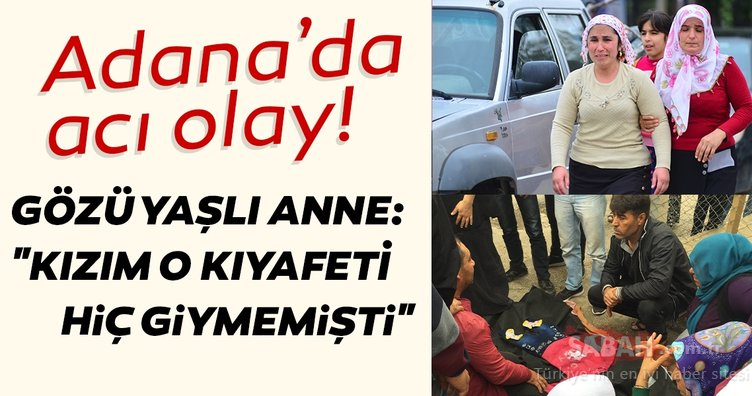 Adana'da acı olay! Gözü yaşlı anne: Kızım o kıyafeti hiç giymemişti