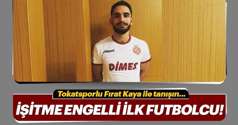 Türkiye'nin işitme engelli ilk profesyonel futbolcusu: Fırat Kaya