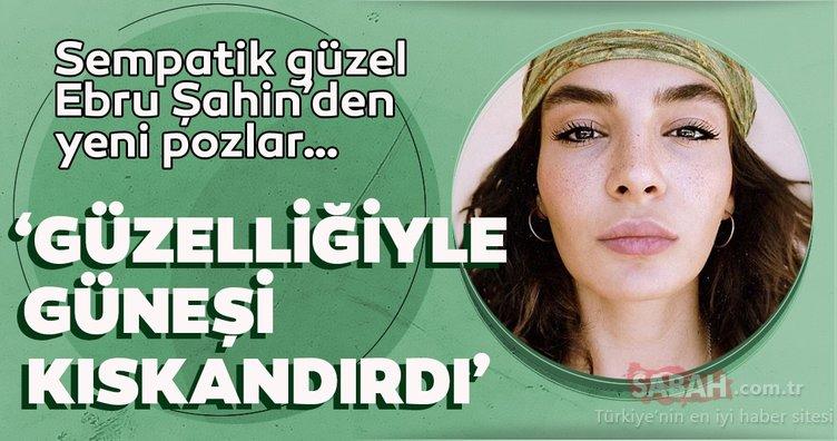 Hercai'nin yıldızı Ebru Şahin güzelliğiyle güneşi kıskandırdı!