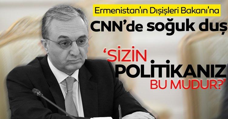 Ermenistan'ın Dışişleri Bakanı'na CNN 'den soğuk duş: Sizin politikanız bu mudur?