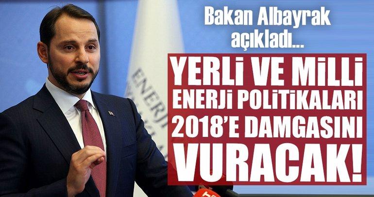 Bakan Albayrak'ın yerli enerji politikası 2018'e damgasını vuracak!