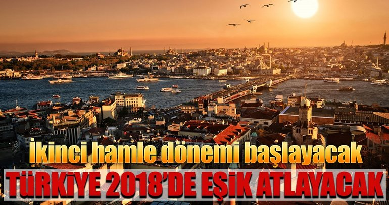 'Türkiye 2018'de eşik atlayacak'