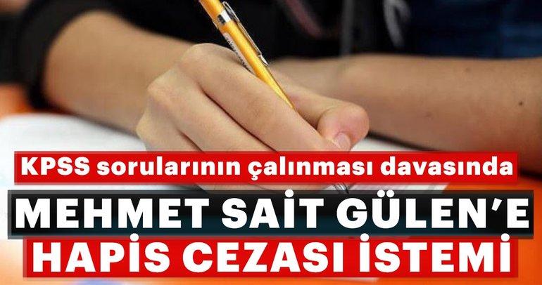 KPSS davasında Muhammet Sait Gülen'e hapis cezası istemi
