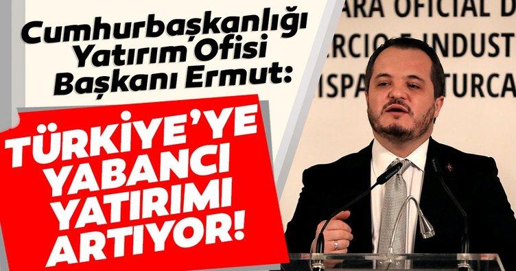 Cumhurbaşkanlığı Yatırım Ofisi Başkanı Ermut: Türkiye'ye yabancı yatırımı artıyor