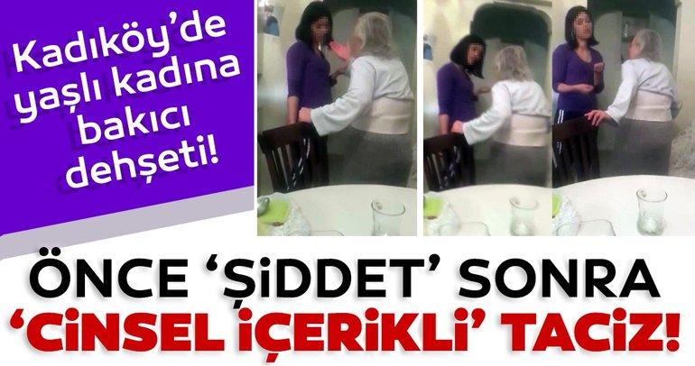 Kadıköy'de yaşlı kadına bakıcı dehşeti! Önce 'şiddet' sonra 'cinsel içerikli' taciz!