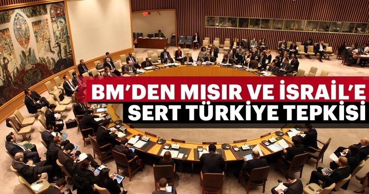 BM'den Mısır ve İsrail'e sert Türkiye tepkisi