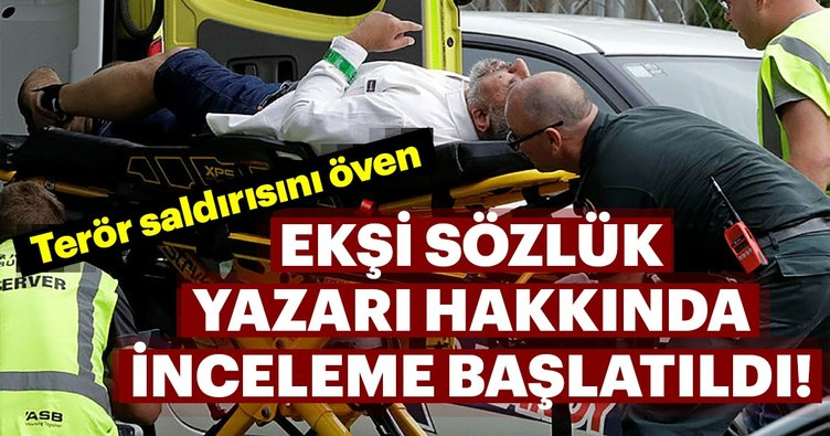 İstanbul Cumhuriyet Başsavcılığı Yeni Zelanda'daki terör saldırısını öven Ekşi Sözlük yazarı ile ilgili inceleme başlattı