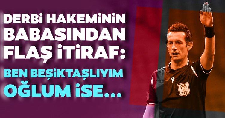 Derbi hakeminin babasından flaş itiraf! Ben Beşiktaşlıyım oğlum ise...