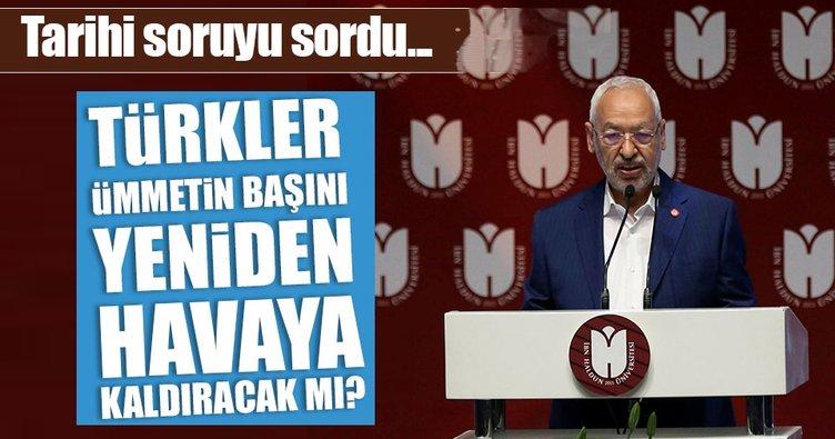 Gannuşi: Türkler ümmetin başını yeniden havaya kaldıracak mı?
