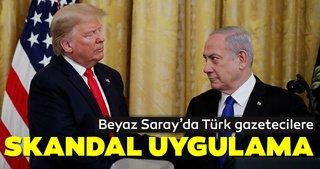 Beyaz Saray'da Türk gazetecilere skandal uygulama