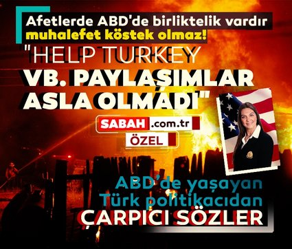 ABD'de yaşayan Türk politikacıdan çarpıcı sözler: Afetlerde ABD'de birliktelik vardır, muhalefet asla köstek olmaz!